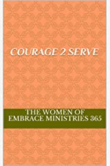 Courage 2 Serve : The Women of Embrace Ministries 365 Kindle Edition