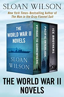 The World War II Novels: Voyage to Somewhere, Pacific Interlude, and Ice Brothers