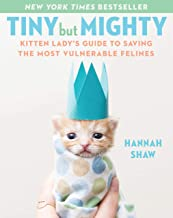 Image Of Tiny But Mighty: Kitten Lady's Guide to Saving the Most Vulnerable Felines