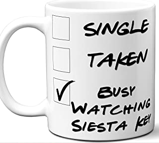 Siesta Key Gift for Fans, Lovers. Funny Parody TV Show Mug. Single, Taken, Busy Watching. Poster, Men, Memorabilia, Women, Birthday, Christmas, Father's Day, Mother's Day.