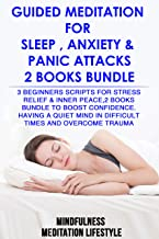 Guided meditation for Slepp, Anxiety & Panic Attacks: 3 Beginners Scripts for Stress Relief & Inner Peace,2 Books Bundle to Boost Confidence. Having a ... Mind in Difficult Times and Overcome Trauma
