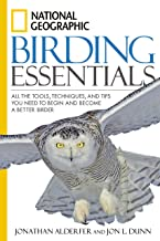 National Geographic Birding Essentials: All the Tools, Techniques, and Tips You Need to Begin and Become a Better Birder