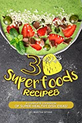 30 Superfoods Recipes: A Complete Cookbook of Super-Healthy Dish Ideas! Kindle Edition