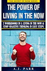The Power of Living in the Now (2 Workbooks in 1): Living in The Now & Stop Negative Thinking in Easy Steps (The Secret of Now Book 7) Kindle Edition