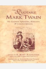 The Quotable Mark Twain: His Essential Aphorisms, Witticisms & Concise Opinions Kindle Edition