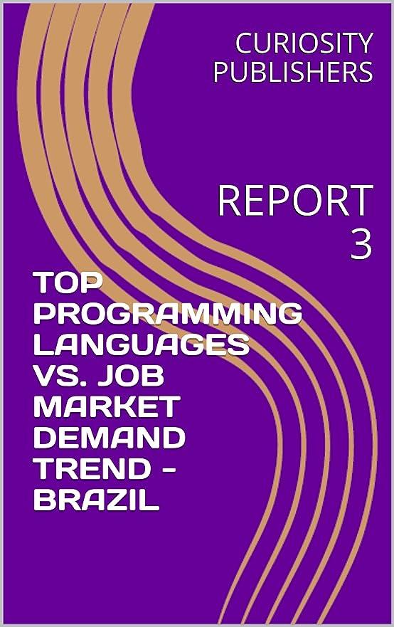日記感動するめるTOP PROGRAMMING LANGUAGES VS. JOB MARKET DEMAND TREND - BRAZIL: REPORT 3 (English Edition)
