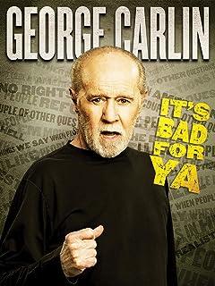 George Carlin: It`s Bad For Ya!