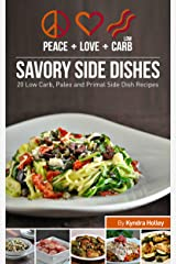 Peace, Love and Low Carb Savory Side Dishes: 20 Low Carb, Paleo and Primal Side Dish Recipes Kindle Edition