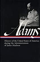 History of the United States During the Administrations of James Madison (Library of America Series)
