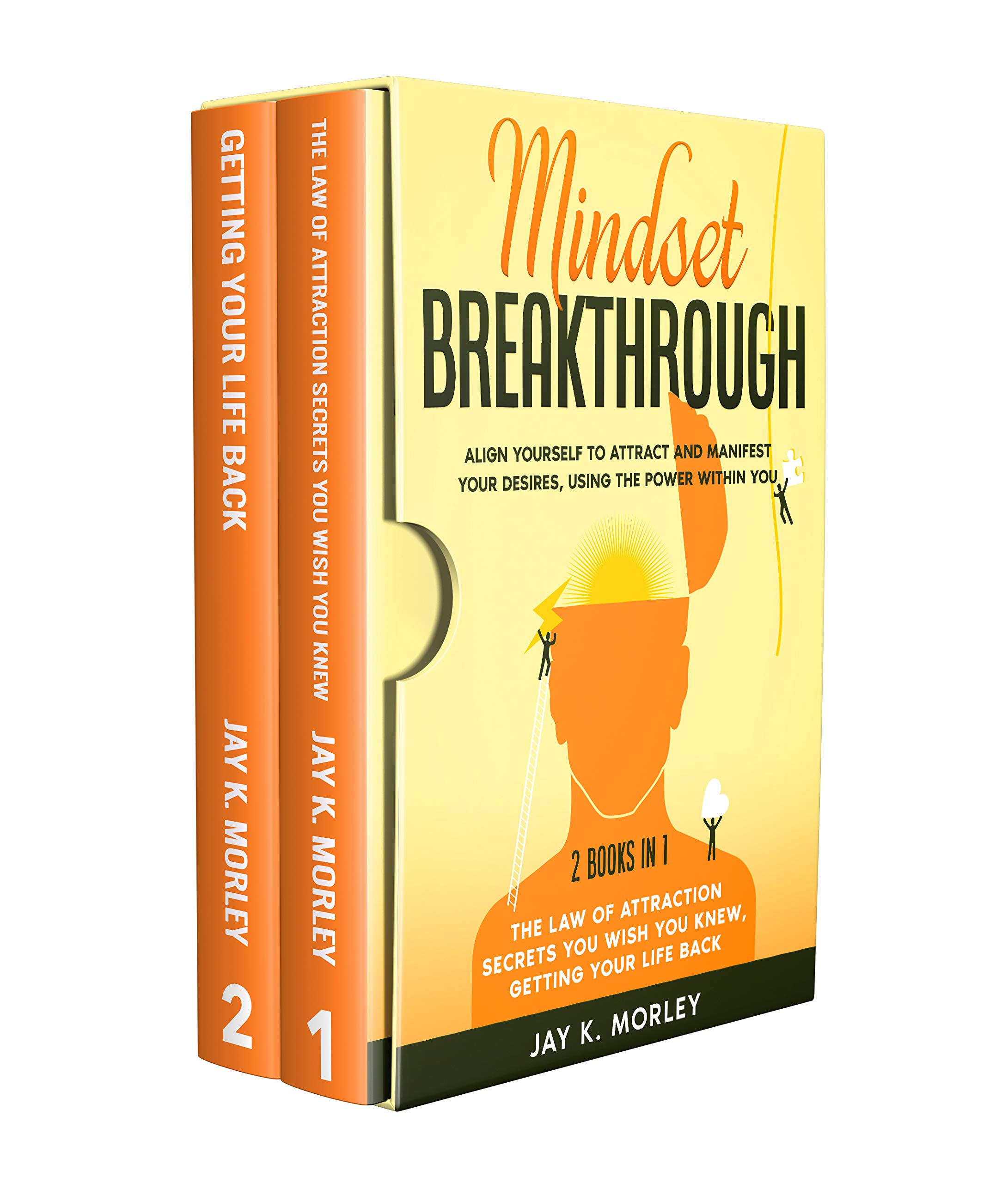 MINDSET BREAKTHROUGH: Align Yourself to Attract and Manifest Your Desires, Using the Power Within You: 2 Books in 1: The Law of Attraction You Wish You Knew, Getting Your Life Back