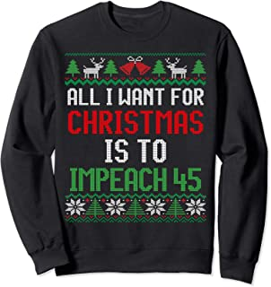 All I Want for Christmas is to Impeach 45 Anti-Trump Sweatshirt