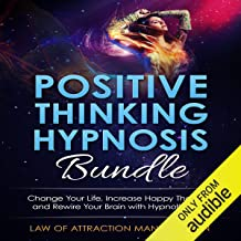 Positive Thinking Hypnosis Bundle: Change Your Life, Increase Happy Thoughts and Rewire Your Brain with Hypnotherapy