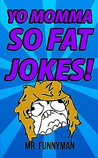 Yo Momma So Fat Jokes!: The ultimate collection of Yo Mama So Fat Jokes!