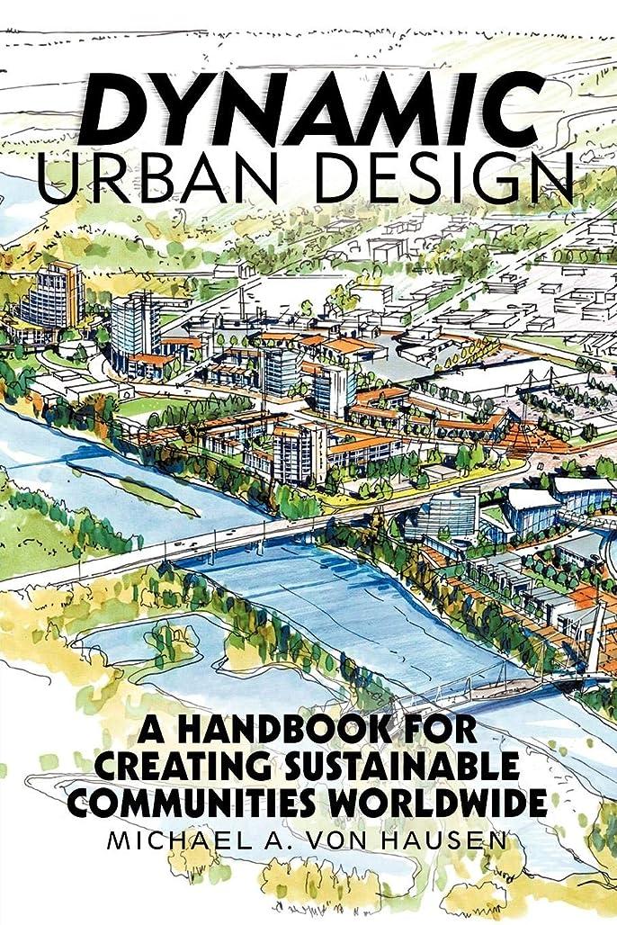 蓄積する否定するケイ素Dynamic Urban Design: A Handbook for Creating Sustainable Communities Worldwide