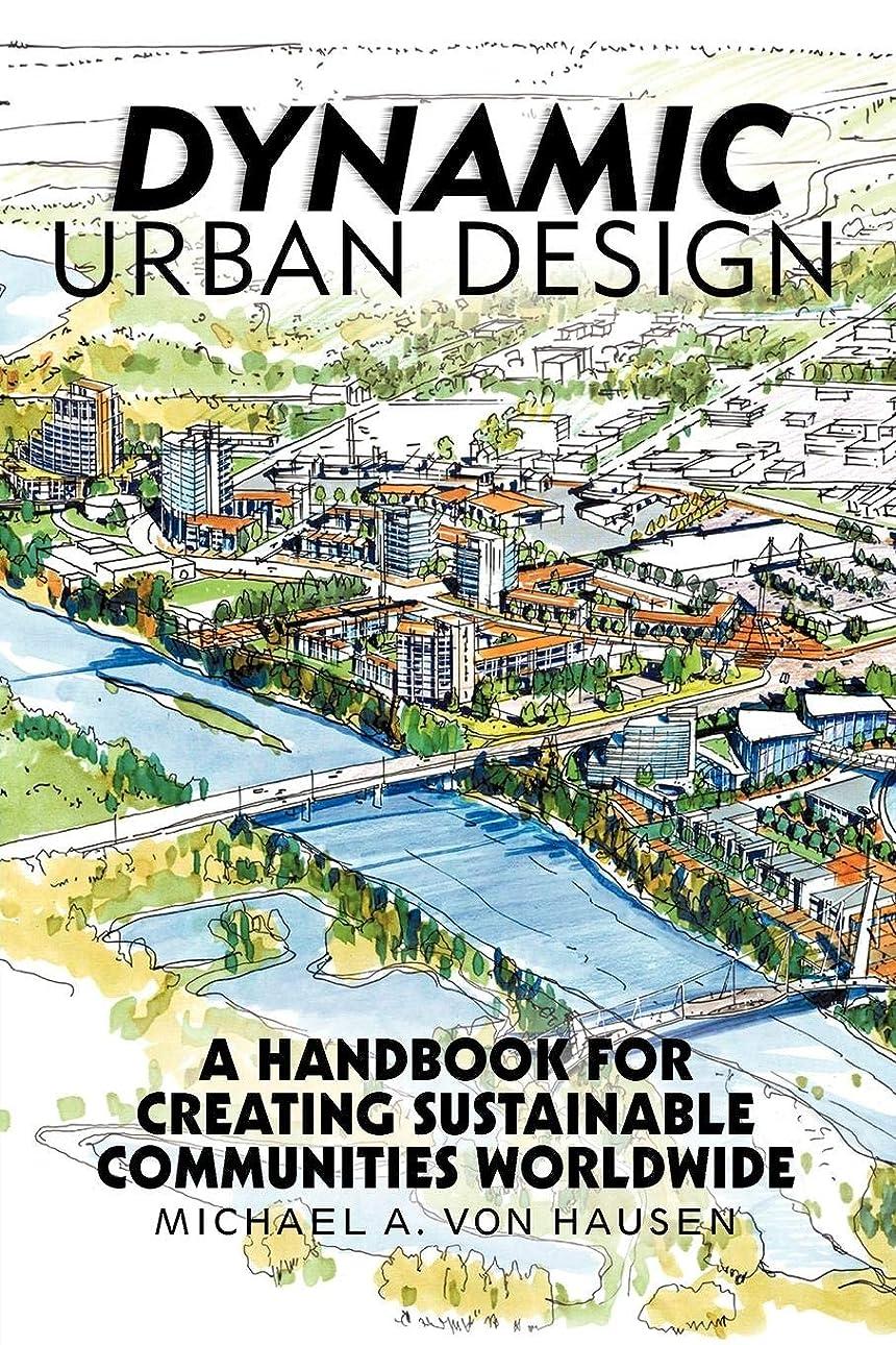 適合許さない夏Dynamic Urban Design: A Handbook for Creating Sustainable Communities Worldwide