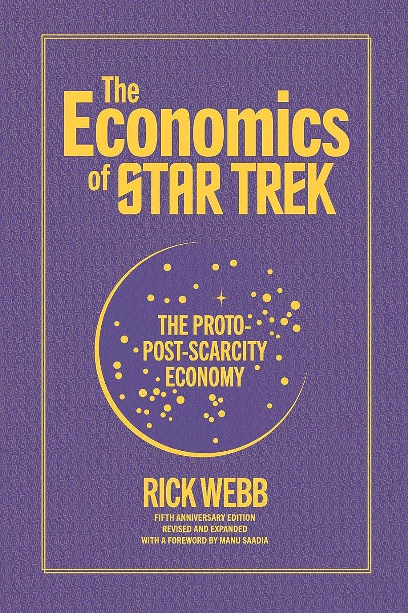 東方用心するかまどThe Economics of Star Trek: The Proto-Post-Scarcity Economy: Fifth Anniversary Edition Revised and Expanded with a Foreword by Manu Saadia