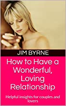 How to Have a Wonderful, Loving Relationship: Helpful insights for couples and lovers (English Edition)