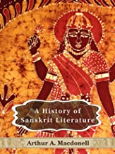 A History of Sanskrit Literature: Illustrated with footnotes and index (English Edition)