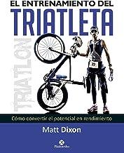 El entrenamiento del triatleta: Cómo convertir el potencial en rendimiento (Triatlón) (Spanish Edition)