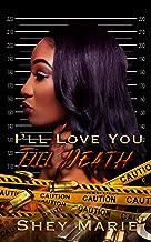 I'll Love You Till Death (I'll Love You Till Death Book 1)
