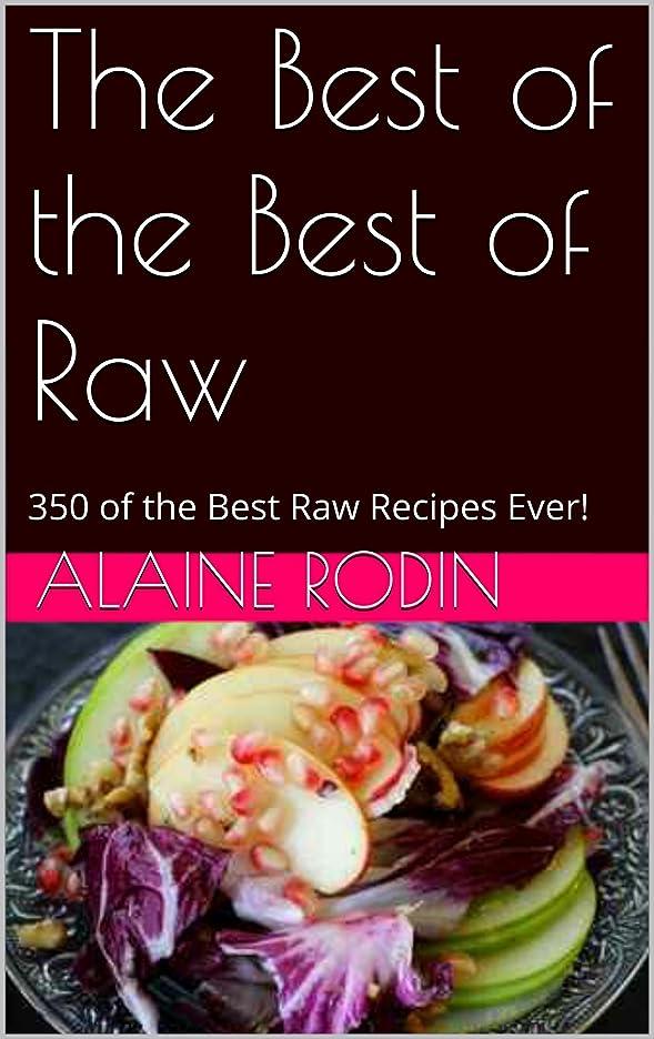 目の前の単なる爆風The Best of the Best of Raw: 350 of the Best Raw Recipes Ever! (English Edition)