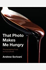 That Photo Makes Me Hungry: Photographing Food for Fun & Profit Kindle Edition