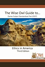 The Wise Owl Guide to... DANTES Subject Standardized Test (DSST) Ethics in America Third Edition