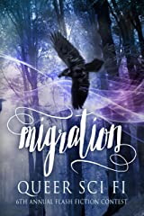 Migration: Queer Sci Fi's Sixth Annual Flash Fiction Contest (QSF Flash Fiction Book 5) Kindle Edition