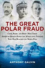 The Great Polar Fraud: Cook, Peary, and Byrd?How Three American Heroes Duped the World into Thinking They Had Reached the ...