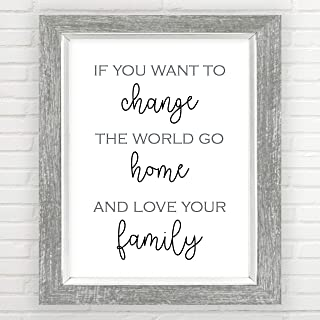 If You Want To Change The World Go Home and Love Your Family Sign (Unframed 11x14 inch Print, Farmhouse Decor, Minimalist Art, Great Gift, 11x14 inch Art Print, Mother Teresa Quote)