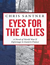 Eyes for the Allies: A Novel of World War II Espionage in Eastern France