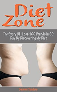 Diet Zone: The Story Of I Lost 100 Pounds In 90 Day By Discovering My Diet