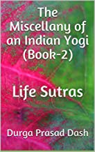 The Miscellany of an Indian Yogi (Book-2): Life Sutras (English Edition)