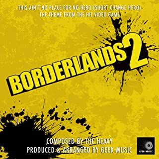Borderlands 2 - This Ain't No Place For No Hero ( Short Change Hero) - Main Theme