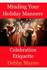 Minding Your Holiday Manners: Celebration Etiquette Kindle Edition