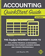 Accounting QuickStart Guide: The Simplified Beginner's Guide to Financial & Managerial Accounting For Students, Business Owners and Finance Professionals