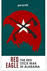 Red Eagle: The Red Stick War of Alabama Kindle Edition