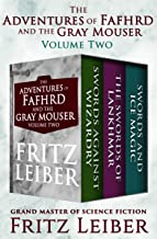 The Adventures of Fafhrd and the Gray Mouser Volume Two: Swords Against Wizardry, The Swords of Lankhmar, and Swords and I...