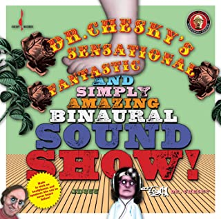 Dr. Chesky's Sensational, Fantastic, and Simply Amazing Binaural Sound Show