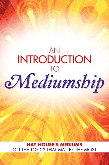 An Introduction to Mediumship: Hay House Mediums on the Topics that Matter Most (English Edition)