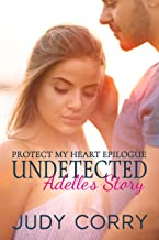 Undetected: Adelle's Story (Protect My Heart Epilogue)