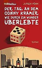 Der Tag, an dem Conny Kramer wie durch ein Wunder überlebte: Roman (German Edition)
