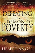 DEFEATING THE DEMON OF POVERTY: HOW TO BREAK FREE FROM THE SPIRIT OF LACK