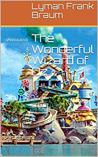The Wonderful Wizard of Oz: (Annotated)