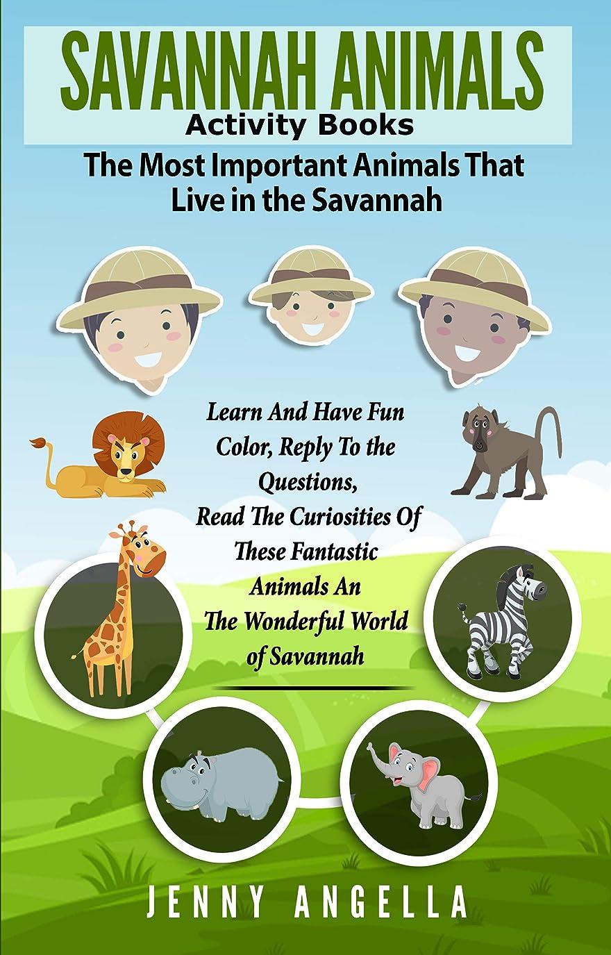 軍隊称賛スロープSAVANNAH ANIMALS. ACTIVITY BOOKS. THE MOST IMPORTANT ANIMALS THAT LIVE IN THE  SAVANNAH.: Learn and have fun color, reply to the questions,  read the curiosities ... fantastic animals ...... (English Edition)
