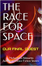 THE RACE FOR SPACE: OUR FINAL QUEST