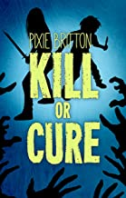 Kill or Cure: A Post Apocalyptic Teen Book