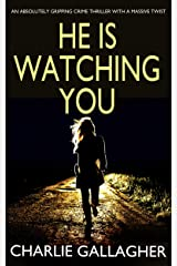 HE IS WATCHING YOU an absolutely gripping crime thriller with a massive twist (Detective Maddie Ives Book 1) Kindle Edition