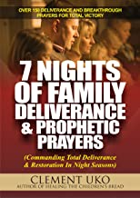 7 Nights of Family Deliverance and Prophetic Prayers: Commanding total deliverance and restoration in night seasons