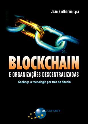 Blockchain e Organizações Descentralizadas. Conheça a Tecnologia por Trás do Bitcoin